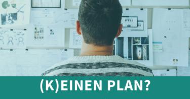 Keeinen Plan - Hilfe fuer den Start deiner Bacheloarbeit oder Masterarbeit